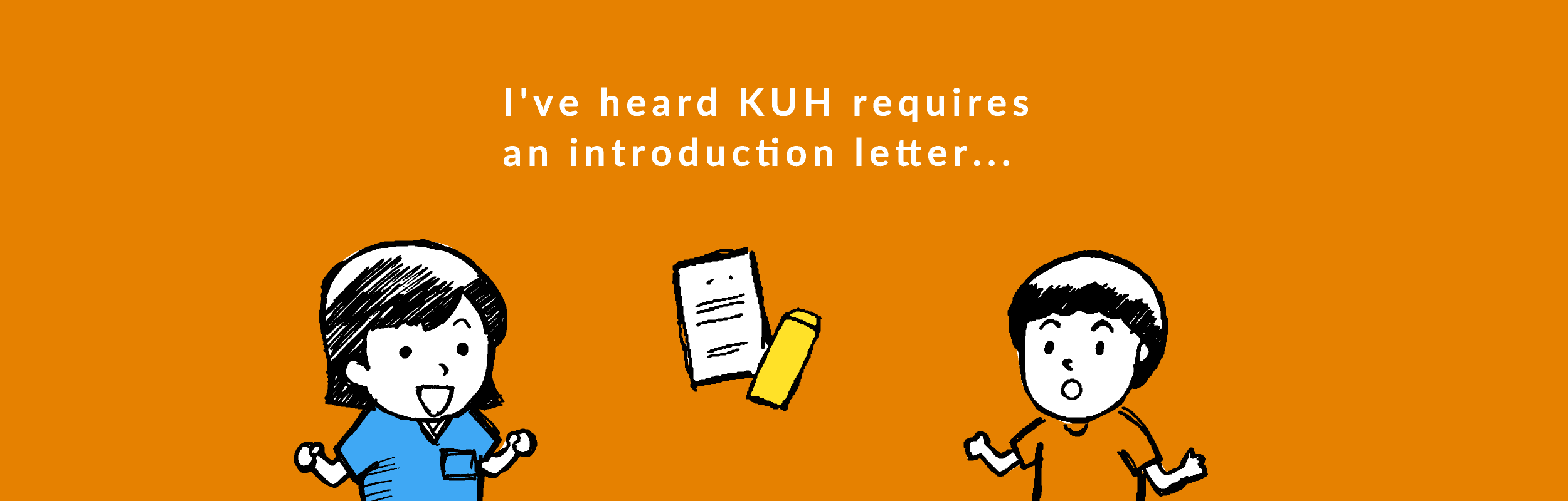 I've heard KUH requires an introduction letter...