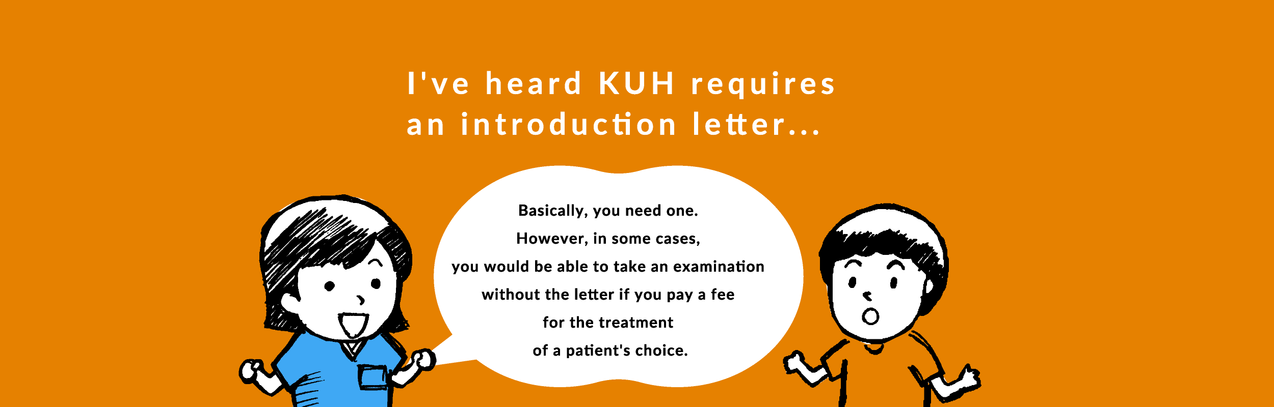 Basically, you need one. However, in some cases, you would be able to take an examination without the letter if you pay a fee for the treatment of a patient's choice.