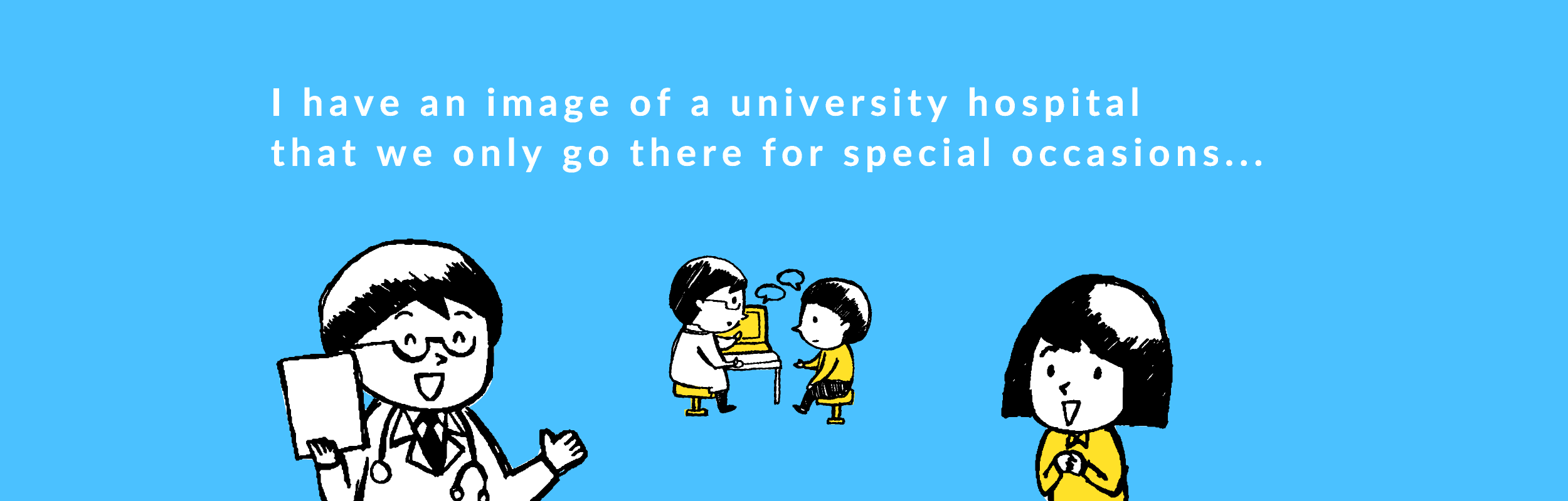 I have an image of a university hospital that we only go there for special occasions...