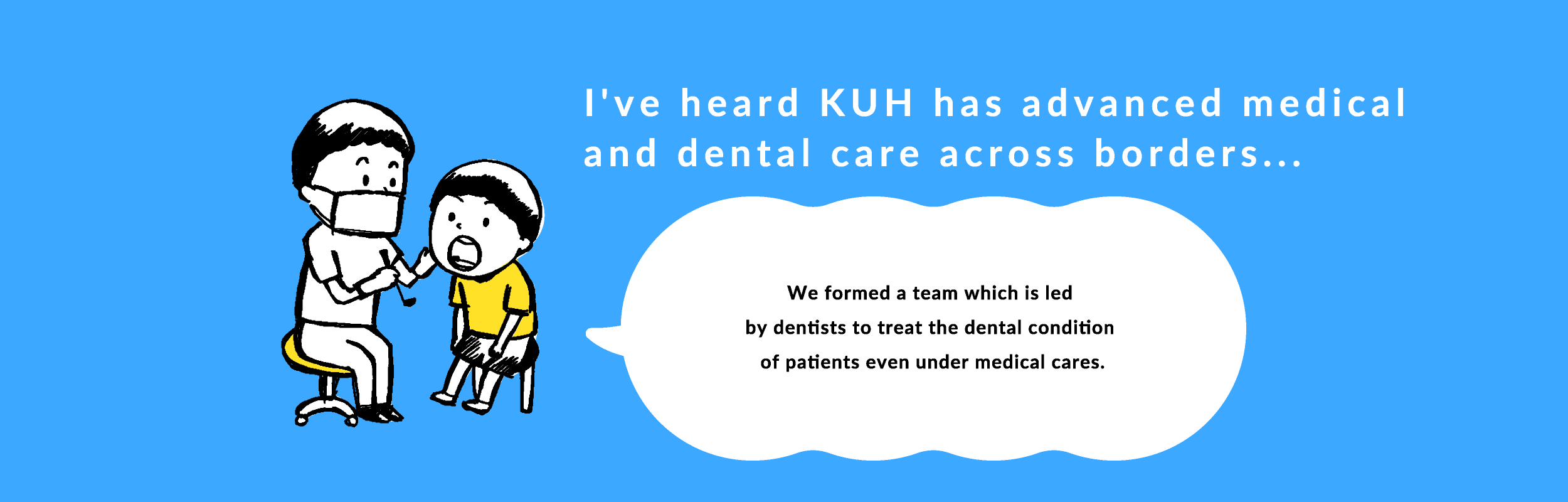 We formed a team which is led by dentists to treat the dental condition of patients even under medical cares.