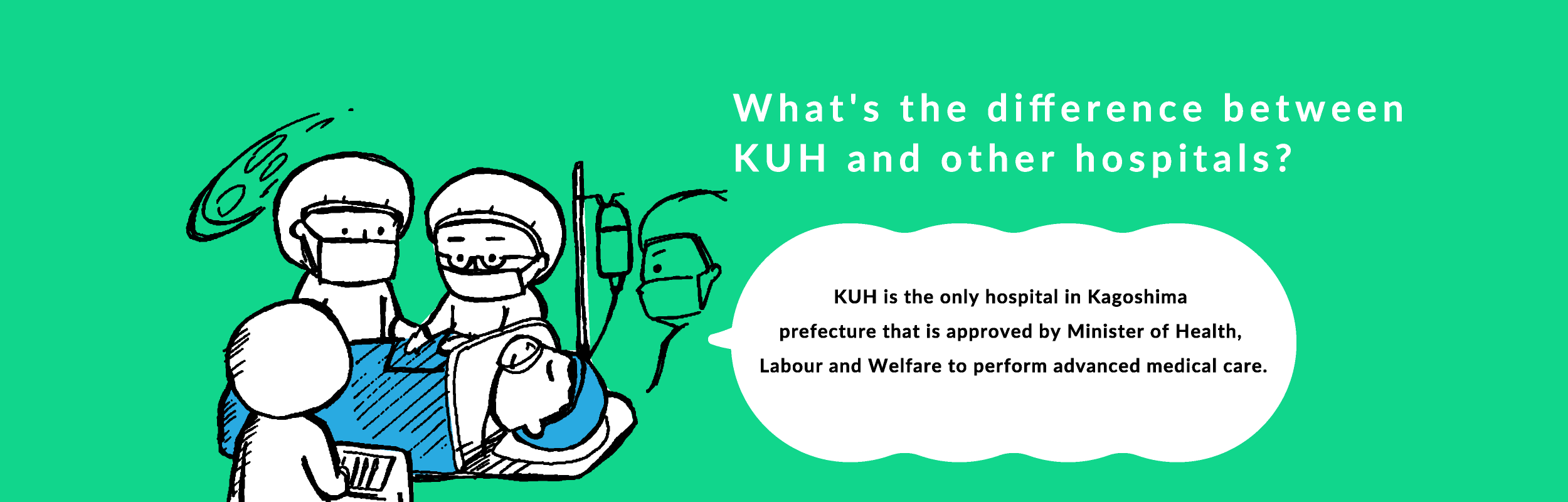 KUH is the only hospital in Kagoshima prefecture that is approved by Minister of Health, Labour and Welfare to perform advanced medical care.