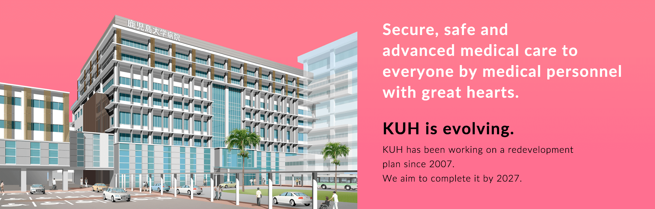 Secure, safe and advanced medical care to everyone by medical personnel with great hearts.KUH is evolving.